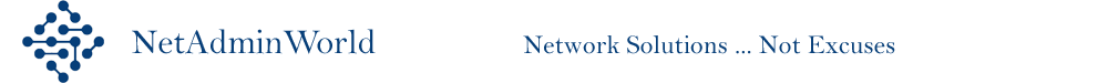 NetAdminWorld - Finding network solutions, not excuses.